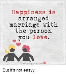 Marriage Love Quotes Inspiration Happiness Is Arranged Marriage With The Person You Love Like Love