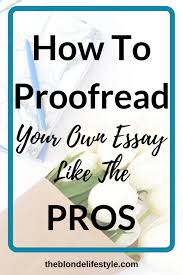 proofreading essay how to proofread your own essay like the pros the blonde lifestyle