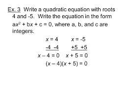 ex 3 write a quadratic equation with roots 4 and 5