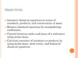 objectives interpret chemical equations in terms of reactants s and conservation of mass