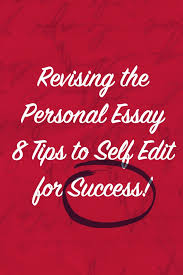 revising the personal essay tips to self edit for success revising the personal essay 8 tips to self edit for success