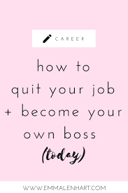 17 best ideas about quitting job quit job job how to quit your job become your own boss