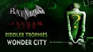 Here i'd heavily reccomend to do the combat challenges first as they are easier than predator challenges, which has a 3 medal variety. Batman Arkham City Riddler Trophies Wonder City Youtube