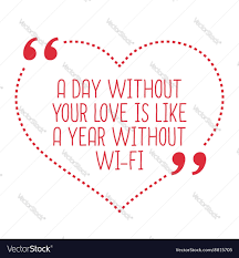 Funny Love Quote A Day Without Your Love Is Like A