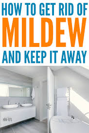 how to get rid of mildew get rid of mildew on any surface of your