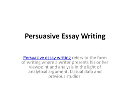 persuasive essay writing topics persuasive essay writing persuasive essay writing refers to the form of writing where a writer presents persuasive essay topics