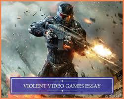 violent video games essay writing help com best resources for an essay on violent video games