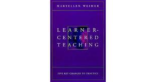 <b>Learner</b>-<b>Centered Teaching</b> by <b>Maryellen Weimer</b>