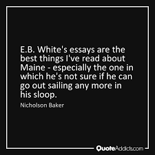 top tips for writing an essay in a hurry eb white essay question 1 eb white recalls childhood experiences he has his father during yearly trips to the lake and draws a parallel to the trip he took his