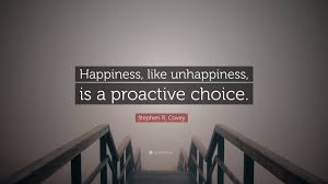 "Happiness Quote Enchanting Stephen R Covey Quote ""Happiness Like Unhappiness Is A Proactive"