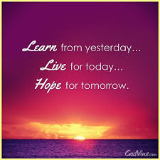 Live For Today Quotes Learn from Yesterday Live for Today Hope for Tomorrow Your Daily 51