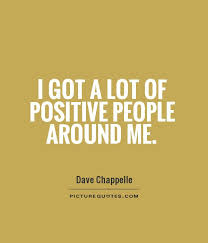 Positive People Quotes Fascinating I Got A Lot Of Positive People Around Me Picture Quotes
