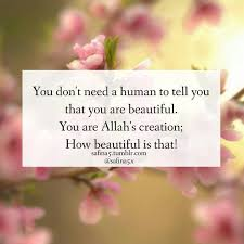 Beautiful Islamic Quotes Images Best Of You Are Allah's Creation Therefore You Are Beautiful Islam