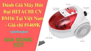 Đánh Giá Máy Hút Bụi HITACHI CV BM16 Tại Việt Nam - Gia Dụng Tốt. - YouTube