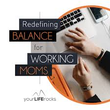 Redefining Balance for Working Mom Podcast by Your Life Rocks