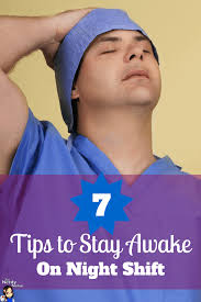 best ways to stay awake 7 tips to stay awake on night shift