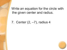 6 write an equation for the circle with the given center and radius 7 center 2 7 radius 4
