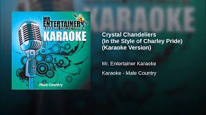 crystal chandeliers in the style of charley pride karaoke version
