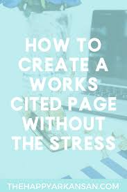 How To Create A Works Cited Page Without The Stress The Happy Arkansan