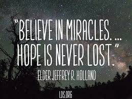Quotes About Faith Magnificent Jeffrey R Holland Quote Believe In Miracles Hope Is Never Lost