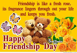 friendship is like a fresh rose its fragrance lingers through out your life and keeps you fresh happy friendship day