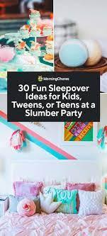 30 fun sleepover ideas for kids tweens