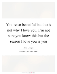 Your So Beautiful Picture Quotes Best of You're So Beautiful But That's Not Why I Love You I'm Not Sure