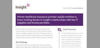 We have access to a range of insurance companies specialising in health insurance, and our specialist team are experienced in helping you select a plan that is right for you. Private Healthcare Insurance Provider Home Working Case Study Insight Uk