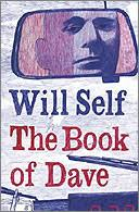 The Book of Dave by Will Self. Buy The Book of Dave at the Guardian bookshop. The Book of Dave by Will Self 512pp, Viking, £17.99 - dave