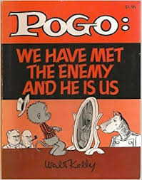 Image result for we have met the enemy and it is us