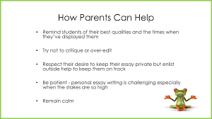 college admission essays ppt  how parents can help remind students of their best qualities and the times when they