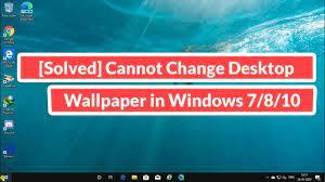 Solved] Cannot Change Desktop Wallpaper ...