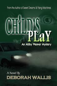 Child's Play (Abby Weaver Mystery): Deborah Wallis: 9780982994665:  Amazon.com: Books