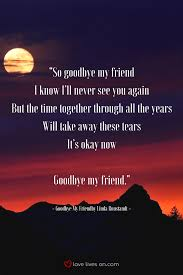 It's not a silly little moment. 200 Best Funeral Songs Goodbye Quotes For Friends Goodbye My Friend Funeral Songs