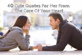 40 Cute Quotes For Her From The Core Of Your Heart