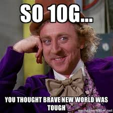 So 10G... You thought Brave new world was tough - willywonka ... via Relatably.com