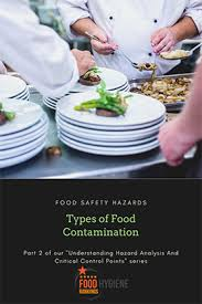These contaminants affect the quality of the. Food Safety Hazards Types Of Food Contamination Food Hygiene Rankings
