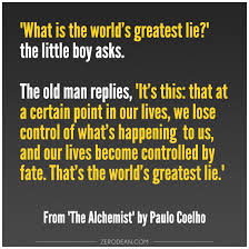 what is the world s greatest lie the little boy asks the old  discover and share the alchemist quotes destiny explore our collection of motivational and famous quotes by authors you know and love
