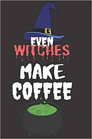 This item will ship to united states, but the seller has not specified shipping options. Even Witches Makes Coffee Halloween Themed Journal For Everyone Who Loves Coffee And The Spooky Season Fit As Gift For Family And Friends This Creepy Holidays And Beyond Journals Scary 9781694801197 Amazon Com