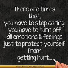 Quotes About Protecting Yourself From Getting Hurt Best of There Are Times That You Have To Stop Caringyou Have To Turn Off