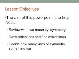 Lines Of Symmetry Powerpoint Mathematics Line Symmetry Lesson Objectives The Aim Of This