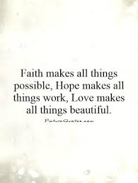 Beautiful Quotes On Hope Best Of Faith Makes All Things Possible Hope Makes All Things Work