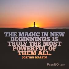 The Magic In New Beginnings Is Truly The Most Powerful Of Them All