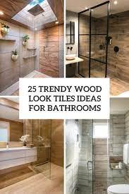 25 Trendy Wood Look Tile Ideas For Bathrooms Digsdigs