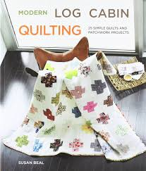 Modern Log Cabin Quilting: 25 Simple Quilts and Patchwork Projects ... & Modern Log Cabin Quilting: 25 Simple Quilts and Patchwork Projects: Susan  Beal: 9780307586575: Amazon.com: Books Adamdwight.com