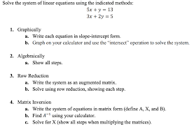 question solve the system of linear equations using the indicated methods 5x y 13 3x 2y 5 1 graphically