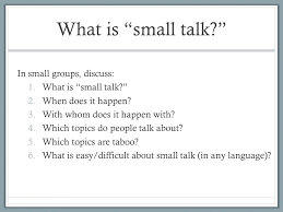 small talk ppt video online  2 what