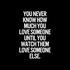 When You Love Someone Quotes Magnificent You Never Know How Much You Love Someone Until You Watch Them Love