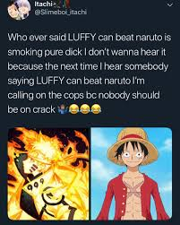 slimeboi.itachi Instagram post (photo) LUFFY can't beat naruto change my  mind 🧐. . . .im sorry LUFFY not beating him . . .calling 12 right now 🥴 .  . . One rasengan