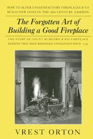 Building A Fireplace The Forgotten Art Of Building A Good Fireplace Vrest Orton